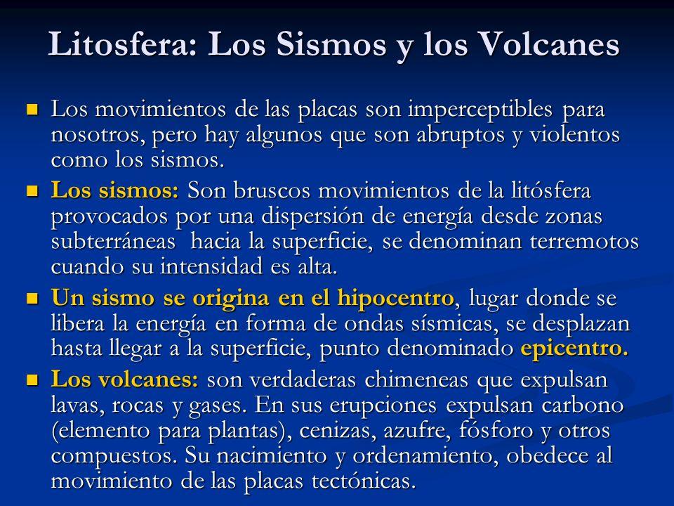 Litosfera: Los Sismos y los Volcanes Los movimientos de las placas son imperceptibles para nosotros, pero hay algunos que son abruptos y violentos como los sismos.