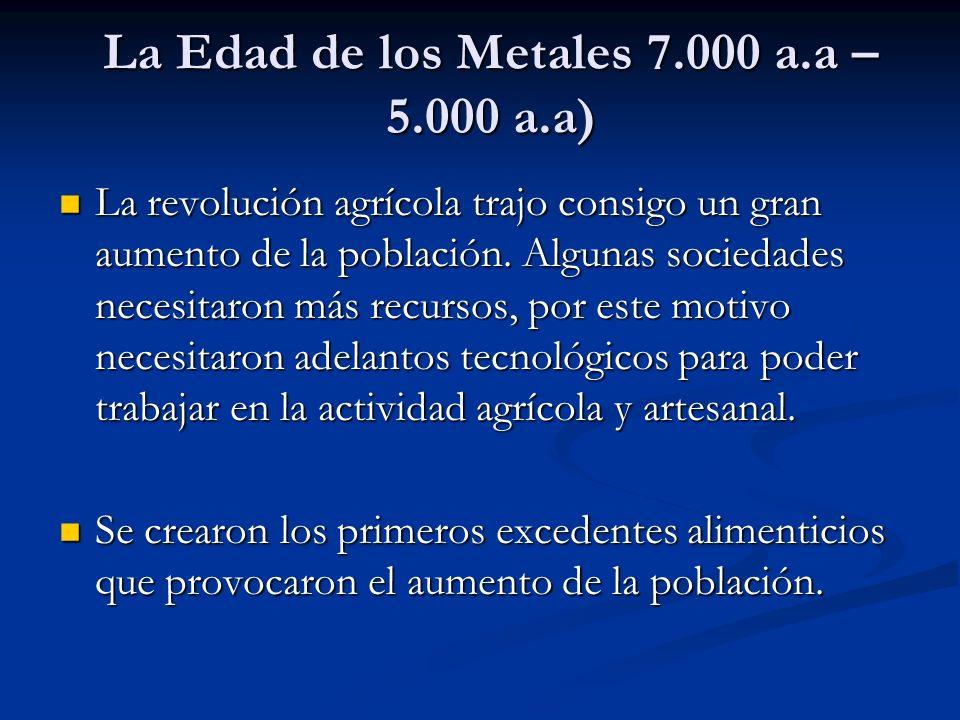 La Edad de los Metales 7.000 a.a – 5.000 a.a) La revolución agrícola trajo consigo un gran aumento de la población.