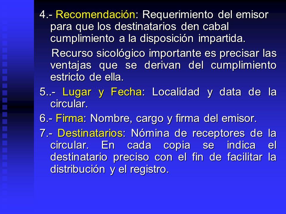 4.- Recomendación: Requerimiento del emisor para que los destinatarios den cabal cumplimiento a la disposición impartida. Recurso sicológico important