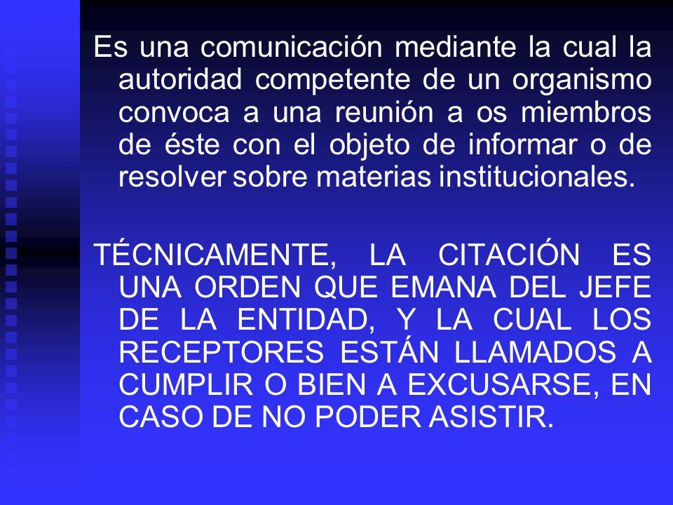 Es una comunicación mediante la cual la autoridad competente de un organismo convoca a una reunión a os miembros de éste con el objeto de informar o d