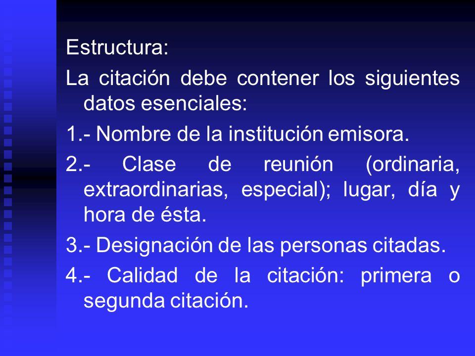 Estructura: La citación debe contener los siguientes datos esenciales: 1.- Nombre de la institución emisora. 2.- Clase de reunión (ordinaria, extraord
