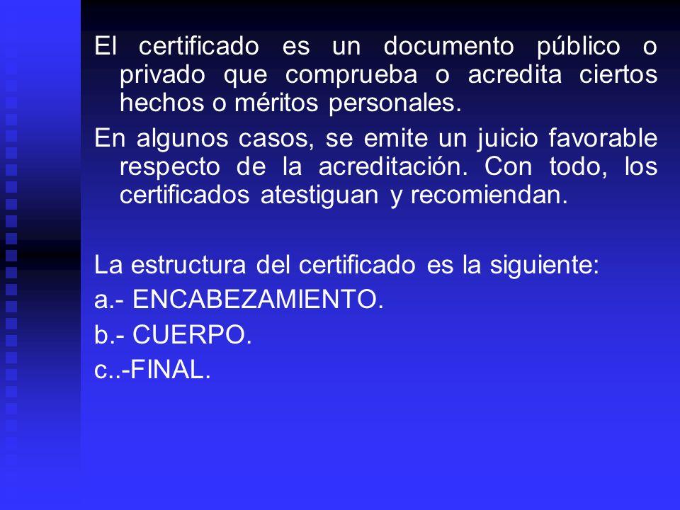 El certificado es un documento público o privado que comprueba o acredita ciertos hechos o méritos personales. En algunos casos, se emite un juicio fa