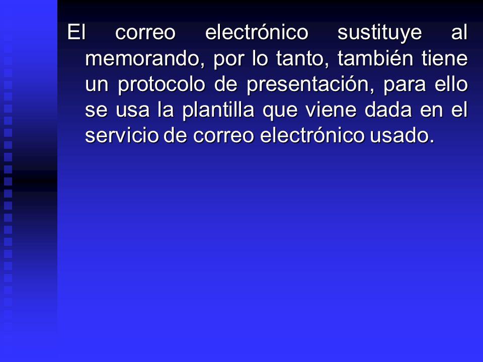 El correo electrónico sustituye al memorando, por lo tanto, también tiene un protocolo de presentación, para ello se usa la plantilla que viene dada e