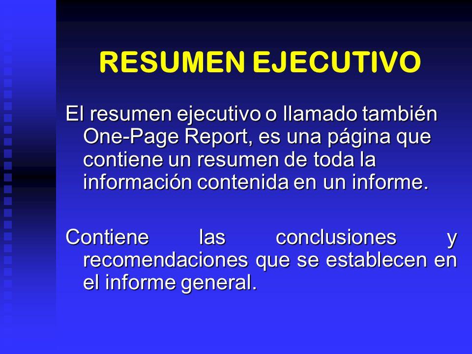 RESUMEN EJECUTIVO El resumen ejecutivo o llamado también One-Page Report, es una página que contiene un resumen de toda la información contenida en un informe.