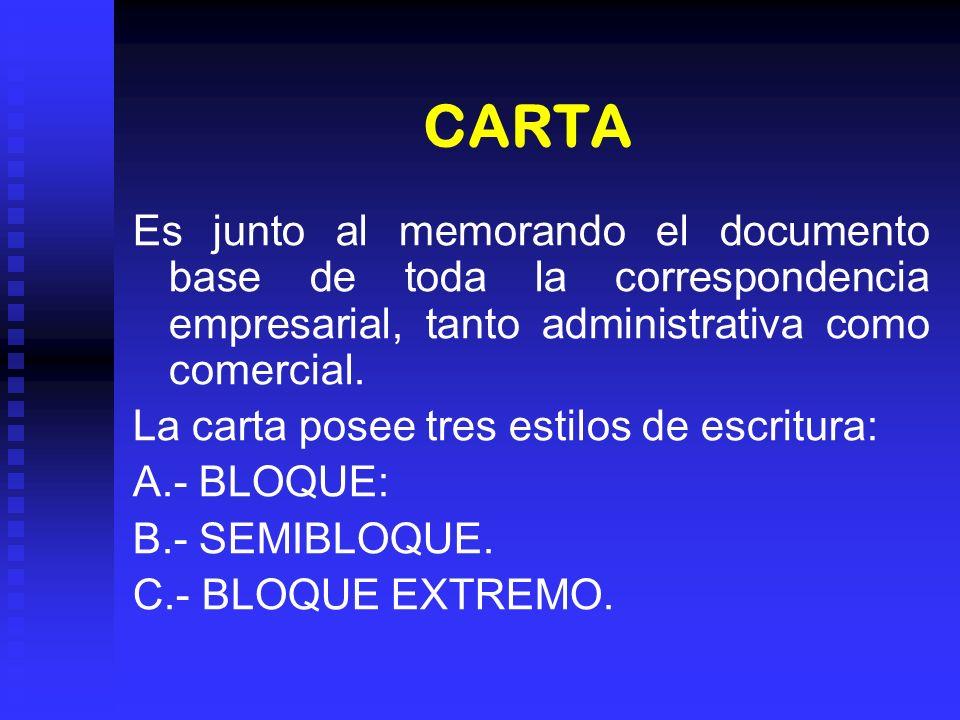 CARTA Es junto al memorando el documento base de toda la correspondencia empresarial, tanto administrativa como comercial. La carta posee tres estilos