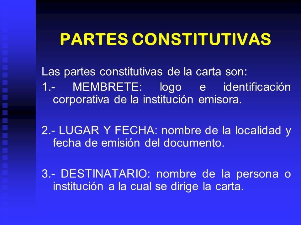 PARTES CONSTITUTIVAS Las partes constitutivas de la carta son: 1.- MEMBRETE: logo e identificación corporativa de la institución emisora. 2.- LUGAR Y