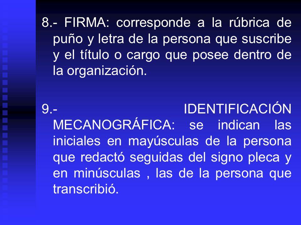 8.- FIRMA: corresponde a la rúbrica de puño y letra de la persona que suscribe y el título o cargo que posee dentro de la organización. 9.- IDENTIFICA