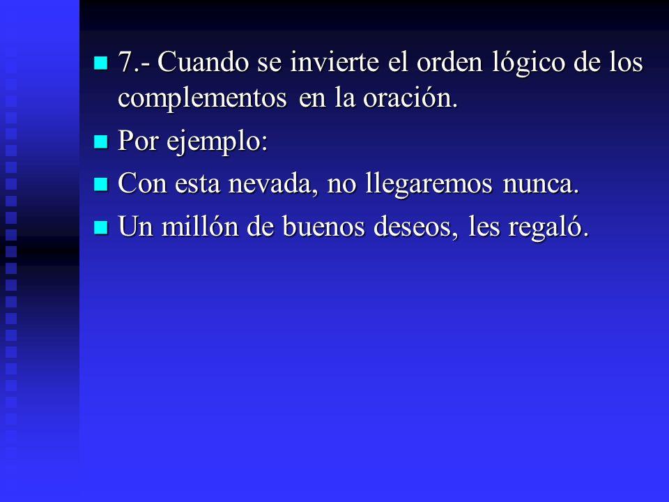 7.- Cuando se invierte el orden lógico de los complementos en la oración. 7.- Cuando se invierte el orden lógico de los complementos en la oración. Po