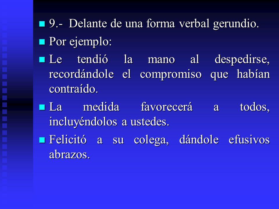9.- Delante de una forma verbal gerundio. 9.- Delante de una forma verbal gerundio. Por ejemplo: Por ejemplo: Le tendió la mano al despedirse, recordá