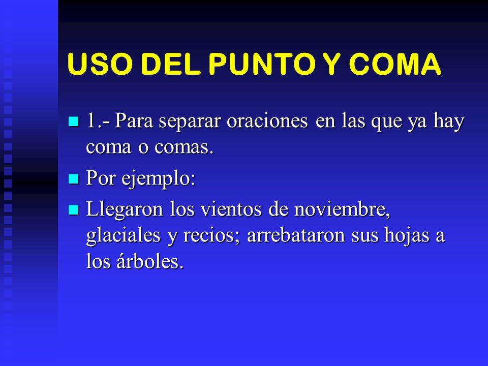 USO DEL PUNTO Y COMA 1.- Para separar oraciones en las que ya hay coma o comas. 1.- Para separar oraciones en las que ya hay coma o comas. Por ejemplo