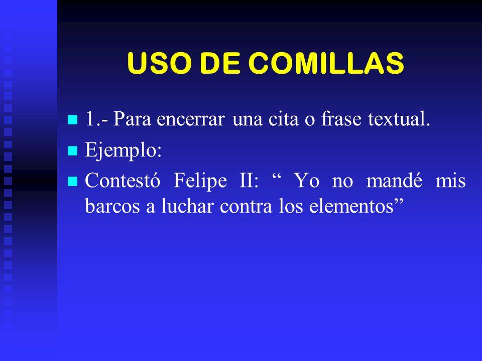 USO DE COMILLAS 1.- Para encerrar una cita o frase textual.