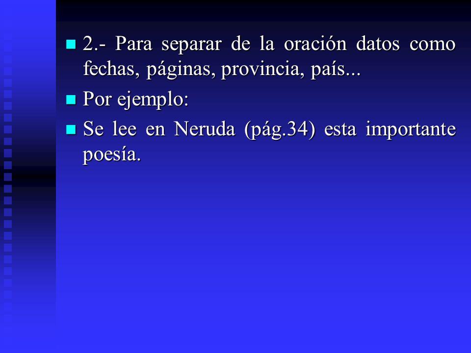 2.- Para separar de la oración datos como fechas, páginas, provincia, país... 2.- Para separar de la oración datos como fechas, páginas, provincia, pa