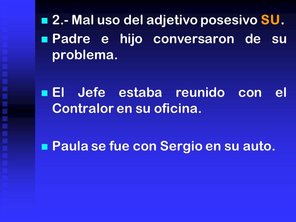 2.- Mal uso del adjetivo posesivo SU.Padre e hijo conversaron de su problema.