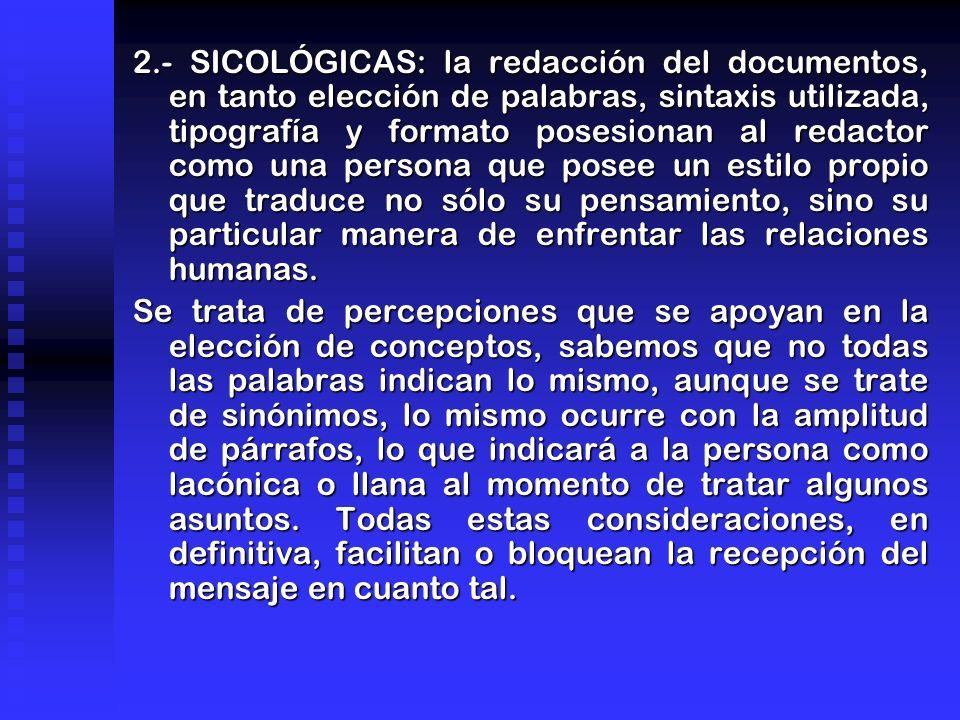 2.- SICOLÓGICAS: la redacción del documentos, en tanto elección de palabras, sintaxis utilizada, tipografía y formato posesionan al redactor como una