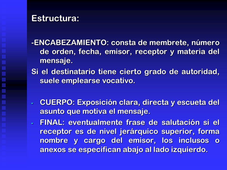 Estructura: -ENCABEZAMIENTO: consta de membrete, número de orden, fecha, emisor, receptor y materia del mensaje. Si el destinatario tiene cierto grado