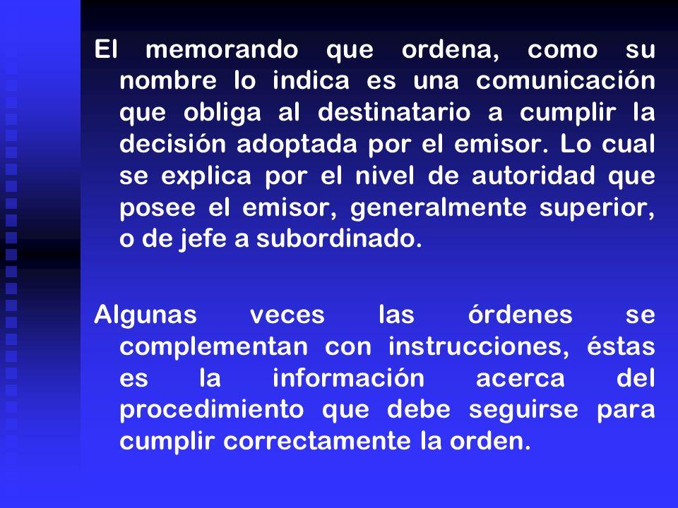 El memorando que ordena, como su nombre lo indica es una comunicación que obliga al destinatario a cumplir la decisión adoptada por el emisor.
