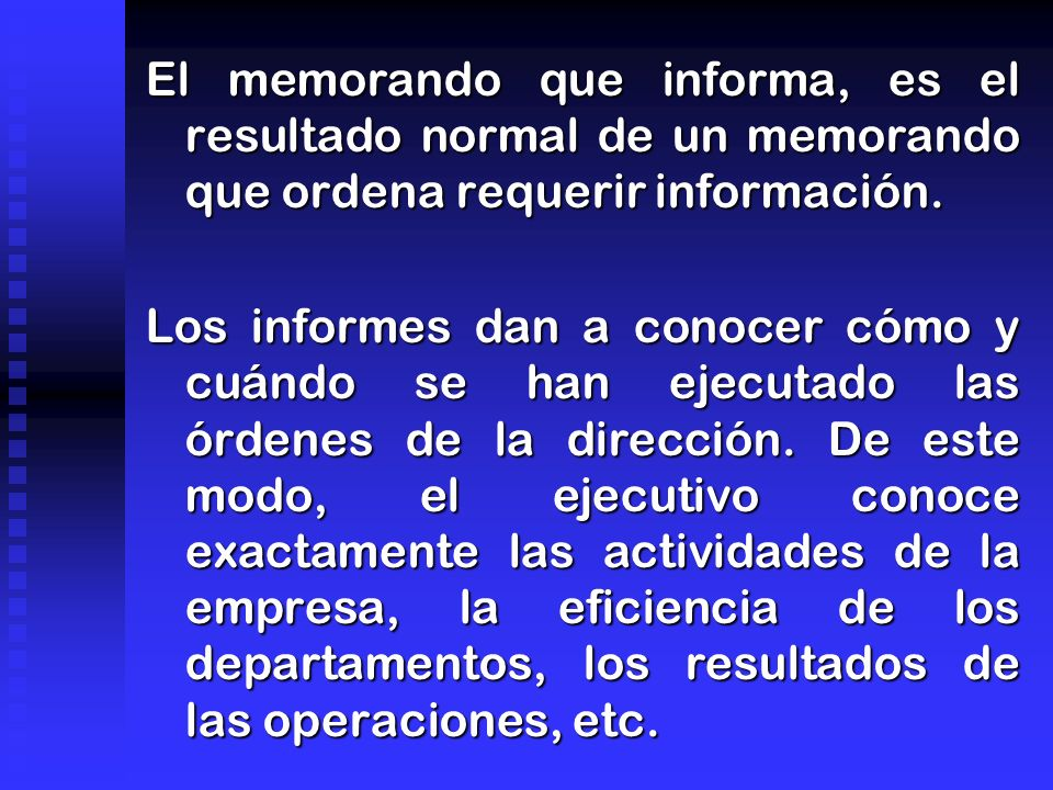 El memorando que informa, es el resultado normal de un memorando que ordena requerir información. Los informes dan a conocer cómo y cuándo se han ejec