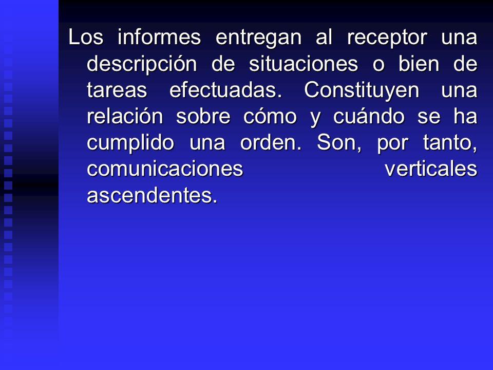 Los informes entregan al receptor una descripción de situaciones o bien de tareas efectuadas. Constituyen una relación sobre cómo y cuándo se ha cumpl