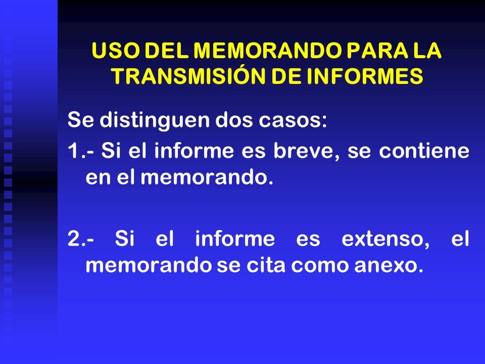 USO DEL MEMORANDO PARA LA TRANSMISIÓN DE INFORMES Se distinguen dos casos: 1.- Si el informe es breve, se contiene en el memorando. 2.- Si el informe