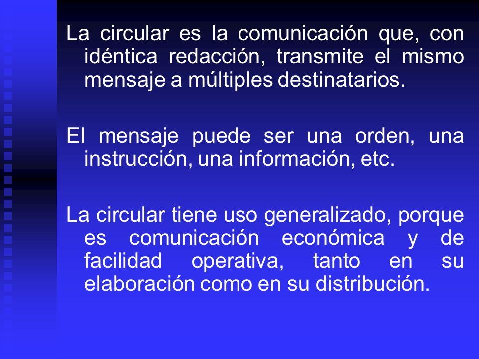 La circular es la comunicación que, con idéntica redacción, transmite el mismo mensaje a múltiples destinatarios. El mensaje puede ser una orden, una