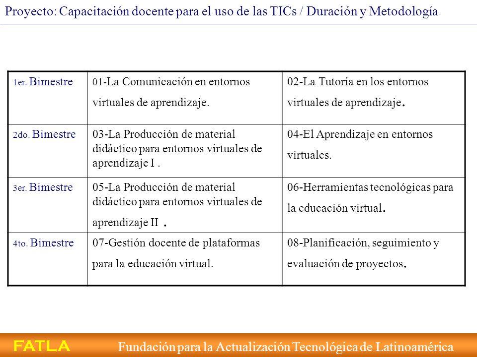 FATLA Fundación para la Actualización Tecnológica de Latinoamérica 1er. Bimestre 01- La Comunicación en entornos virtuales de aprendizaje. 02-La Tutor