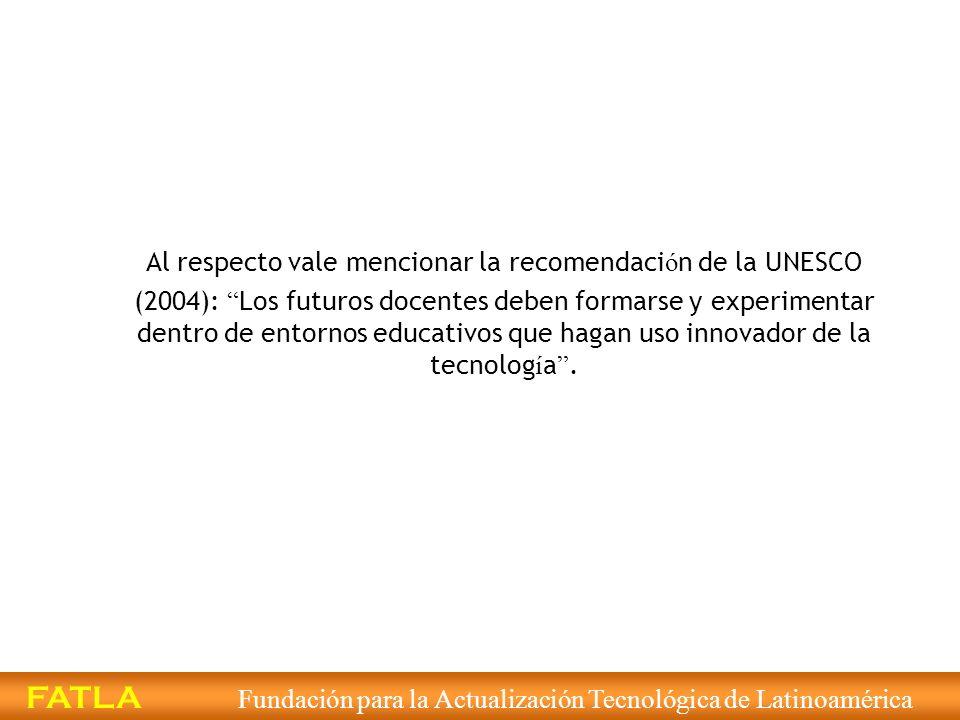 Al respecto vale mencionar la recomendaci ó n de la UNESCO (2004): Los futuros docentes deben formarse y experimentar dentro de entornos educativos qu