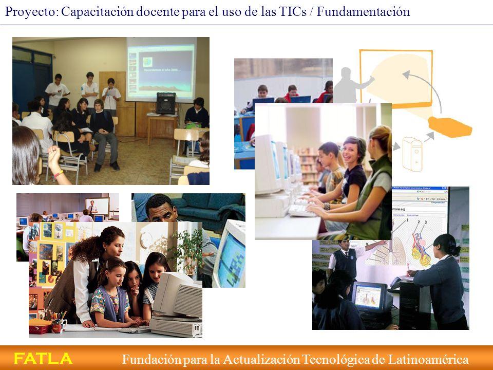 FATLA Fundación para la Actualización Tecnológica de Latinoamérica Proyecto: Capacitación docente para el uso de las TICs / Objetivos Objetivos