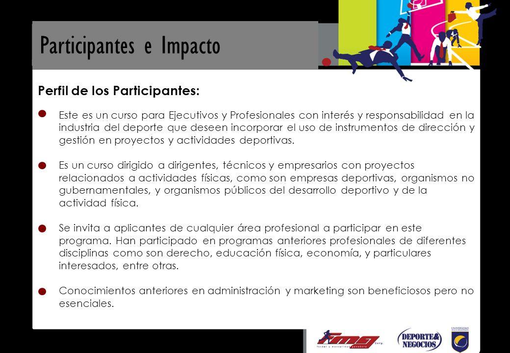 Perfil de los Participantes: Este es un curso para Ejecutivos y Profesionales con interés y responsabilidad en la industria del deporte que deseen incorporar el uso de instrumentos de dirección y gestión en proyectos y actividades deportivas.