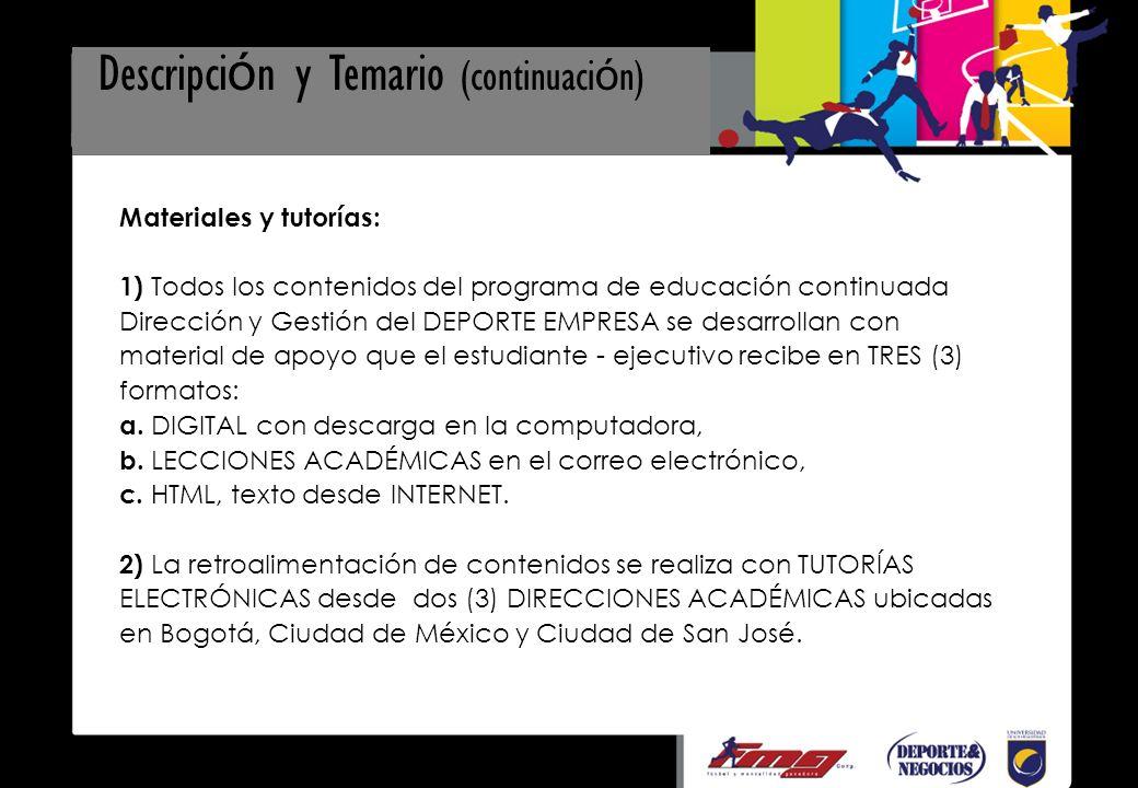 Materiales y tutorías: 1) Todos los contenidos del programa de educación continuada Dirección y Gestión del DEPORTE EMPRESA se desarrollan con material de apoyo que el estudiante - ejecutivo recibe en TRES (3) formatos: a.
