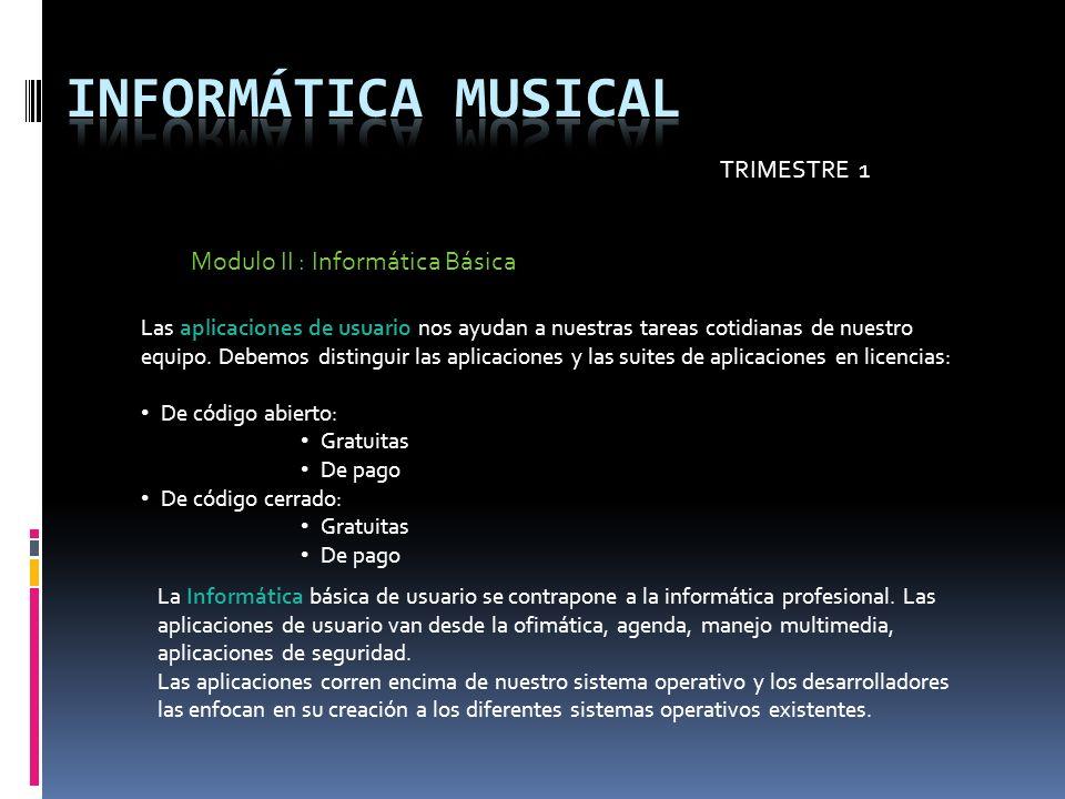 TRIMESTRE 1 Modulo II : Informática Básica Los sistemas operativos también pueden ser abiertos o cerrados, gratuitos y de pago.