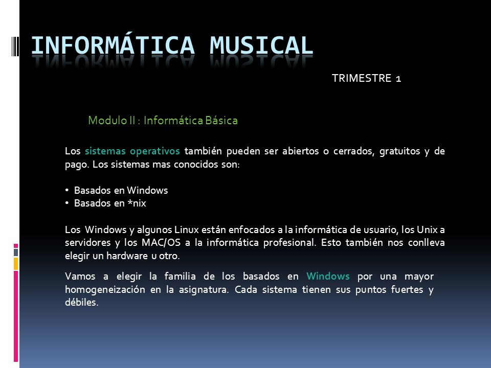 TRIMESTRE 1 Modulo II : Informática Básica Los sistemas operativos también pueden ser abiertos o cerrados, gratuitos y de pago. Los sistemas mas conoc