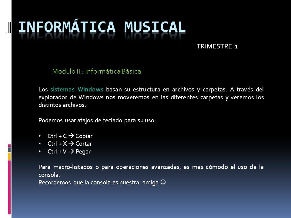 TRIMESTRE 1 Modulo II : Informática Básica Los sistemas Windows basan su estructura en archivos y carpetas. A través del explorador de Windows nos mov