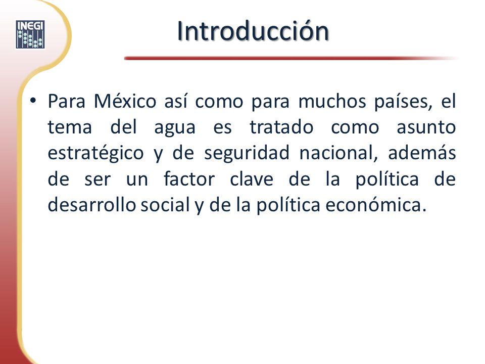 Introducción Para México así como para muchos países, el tema del agua es tratado como asunto estratégico y de seguridad nacional, además de ser un fa