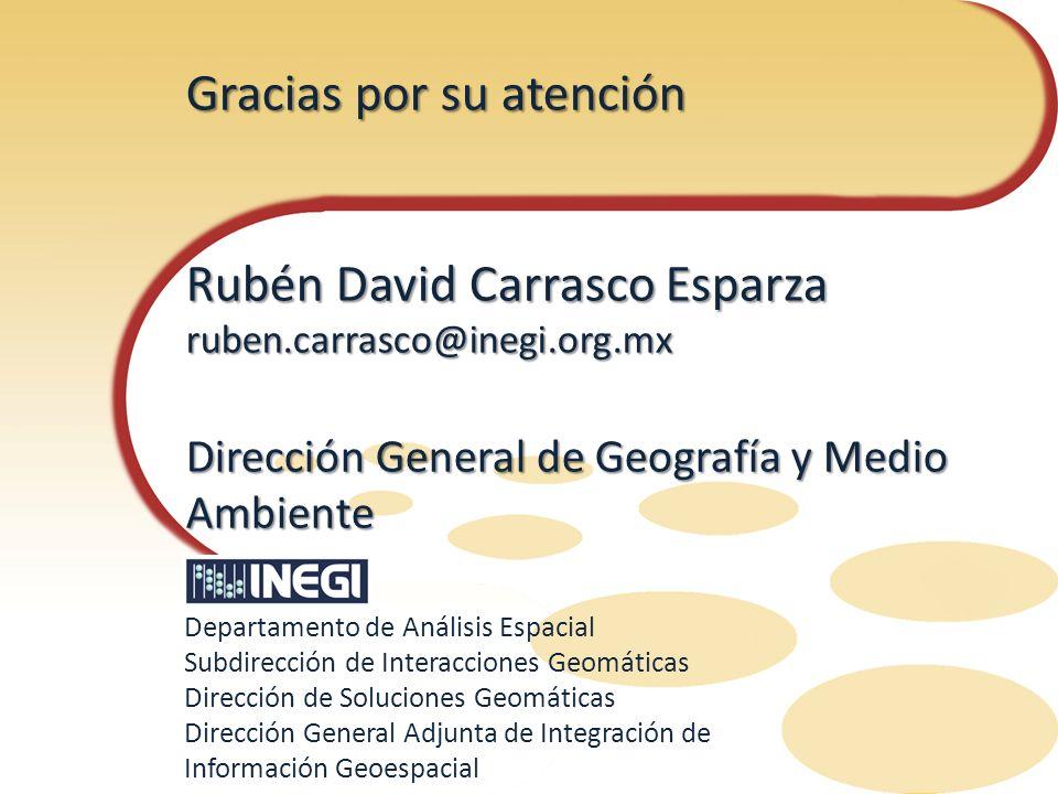 Gracias por su atención Rubén David Carrasco Esparza ruben.carrasco@inegi.org.mx Dirección General de Geografía y Medio Ambiente Departamento de Análi