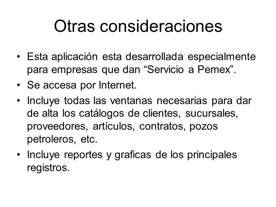 Otras consideraciones Esta aplicación esta desarrollada especialmente para empresas que dan Servicio a Pemex. Se accesa por Internet. Incluye todas la