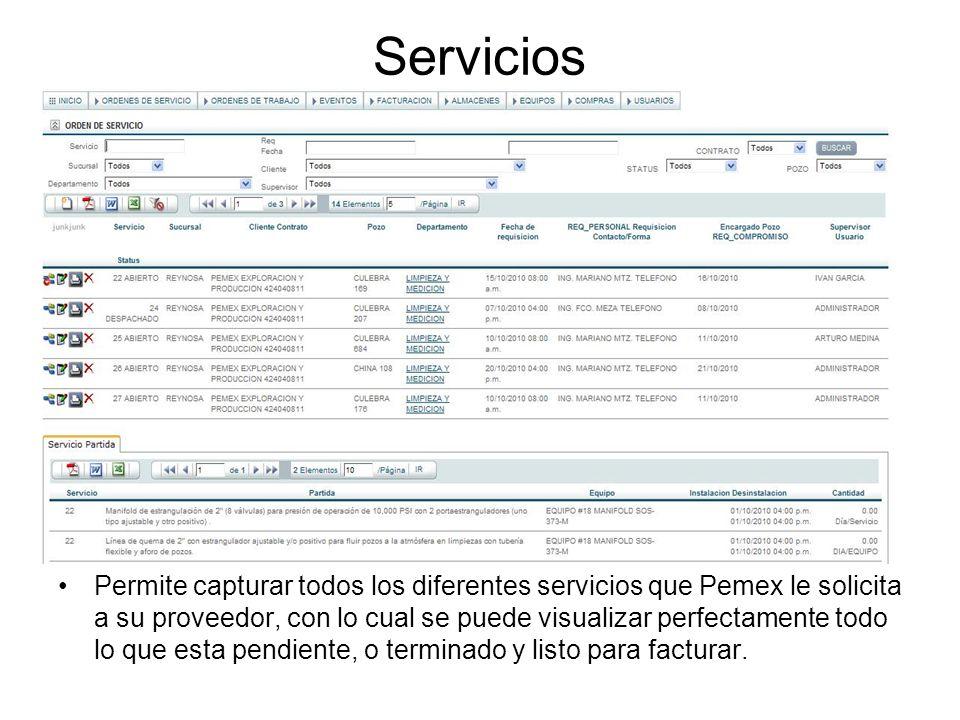 Servicios Permite capturar todos los diferentes servicios que Pemex le solicita a su proveedor, con lo cual se puede visualizar perfectamente todo lo