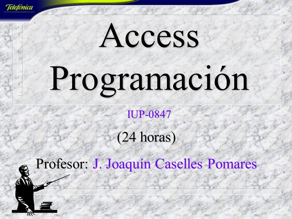 Access Programación IUP-0847 (24 horas) Profesor: J. Joaquín Caselles Pomares