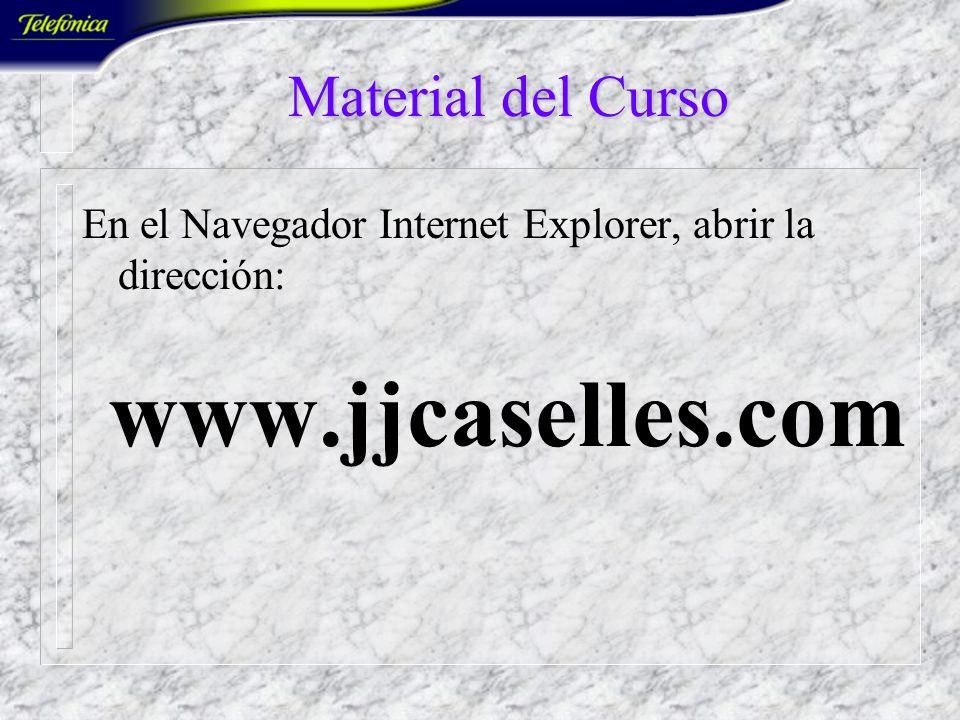 En el Navegador Internet Explorer, abrir la dirección: www.jjcaselles.com Material del Curso
