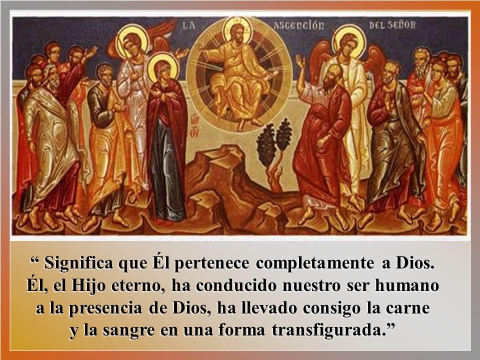 Nos dice el Papa Benedicto XVI: La Ascensión de Cristo no es viaje en el espacio hacia los astros más remotos. No quiere decirnos que el Señor se ha i