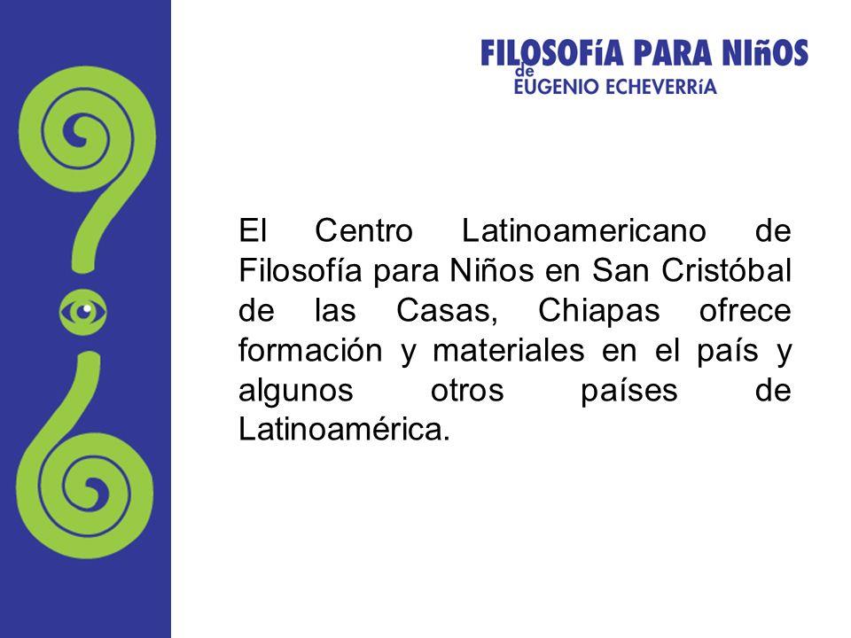 El Centro Latinoamericano de Filosofía para Niños en San Cristóbal de las Casas, Chiapas ofrece formación y materiales en el país y algunos otros país