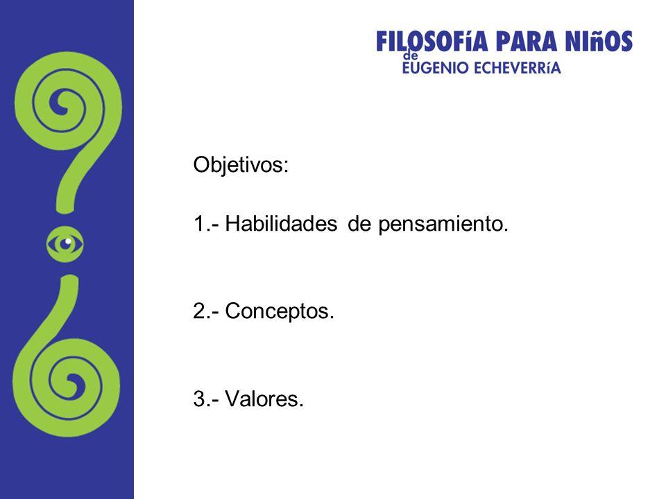 Objetivos: 1.- Habilidades de pensamiento. 2.- Conceptos. 3.- Valores.