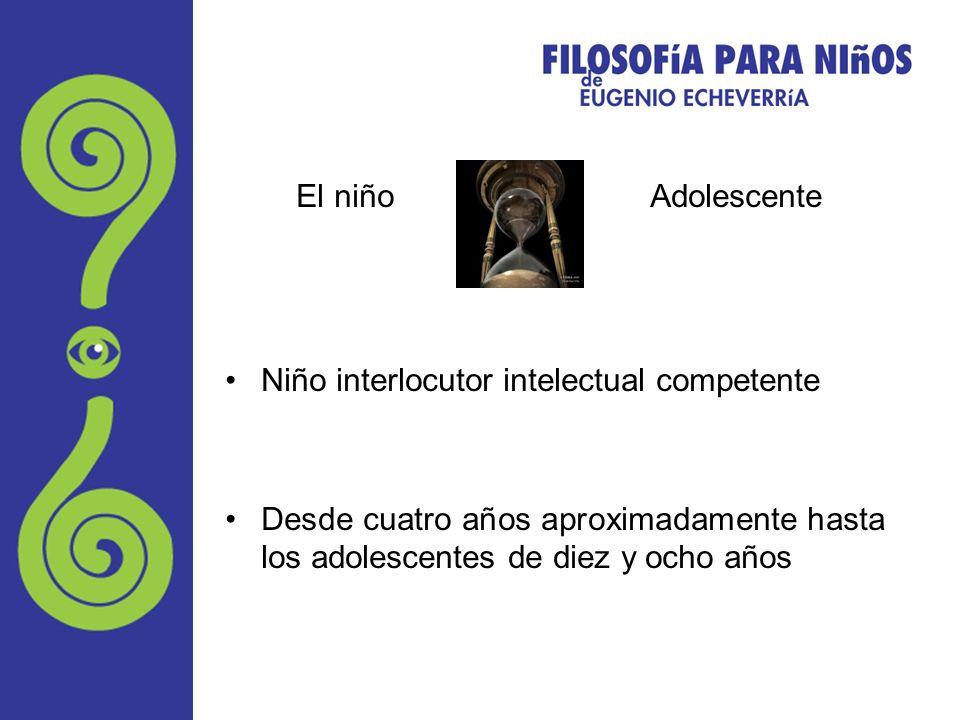 El niño Adolescente Niño interlocutor intelectual competente Desde cuatro años aproximadamente hasta los adolescentes de diez y ocho años