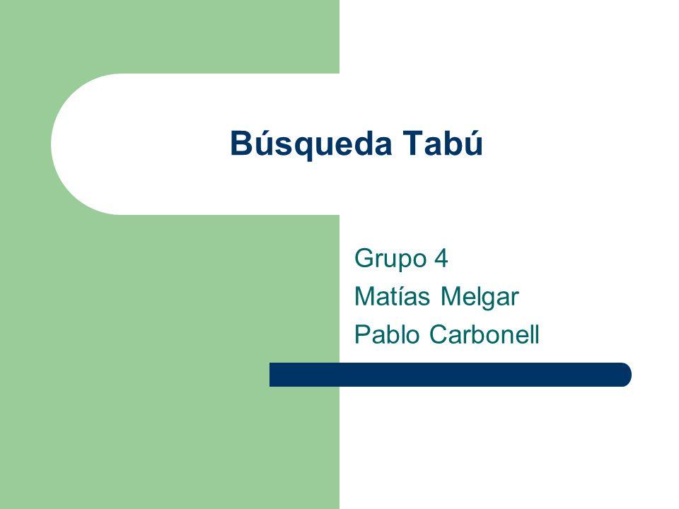 Búsqueda Tabú Grupo 4 Matías Melgar Pablo Carbonell