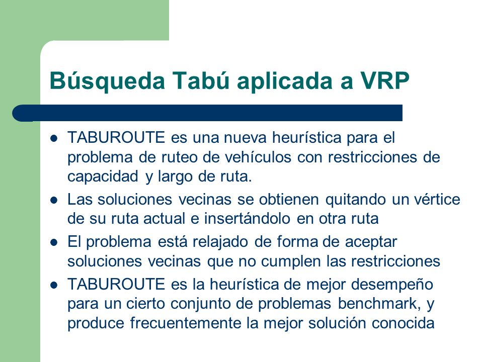 Búsqueda Tabú aplicada a VRP TABUROUTE es una nueva heurística para el problema de ruteo de vehículos con restricciones de capacidad y largo de ruta.