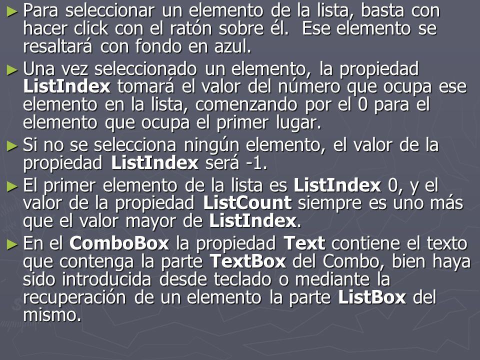 Ejemplos Supongamos que tenemos un ListBox llamado List1, y un ComboBox llamado Combo1.
