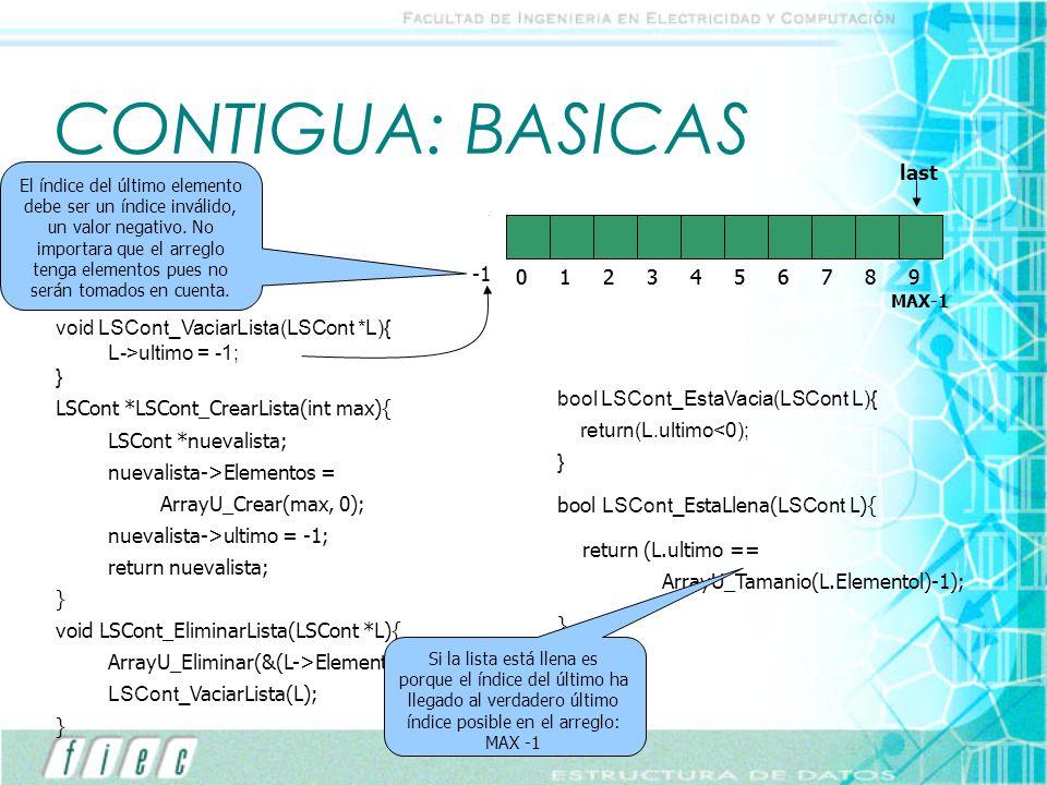 CONTIGUA: BASICAS void LSCont_VaciarLista(LSCont *L){ L->ultimo = -1; } LSCont *LSCont_CrearLista(int max){ LSCont *nuevalista; nuevalista->Elementos