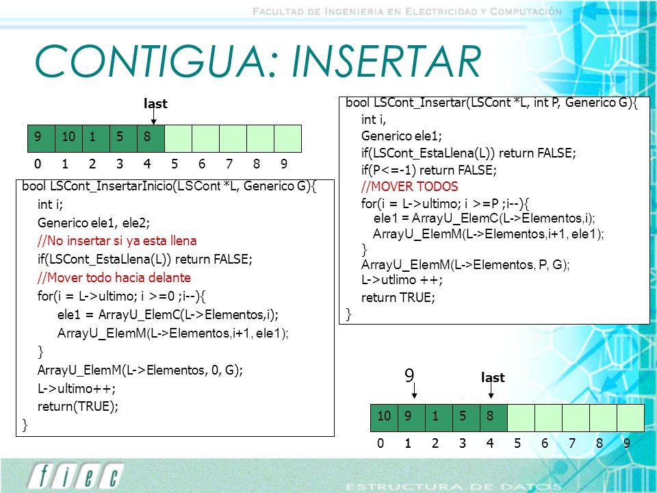CONTIGUA: INSERTAR bool LSCont_Insertar(LSCont *L, int P, Generico G){ int i, Generico ele1; if(LSCont_EstaLlena(L)) return FALSE; if(P<=-1) return FA