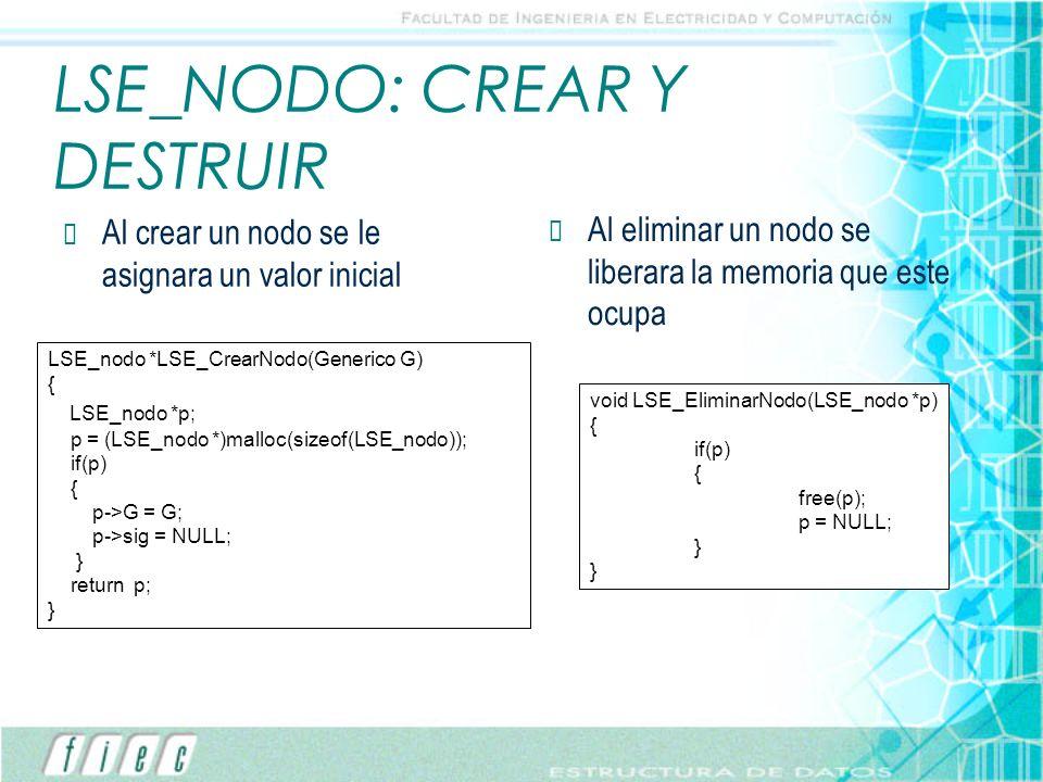 LSE_NODO: CREAR Y DESTRUIR Al crear un nodo se le asignara un valor inicial Al eliminar un nodo se liberara la memoria que este ocupa LSE_nodo *LSE_Cr
