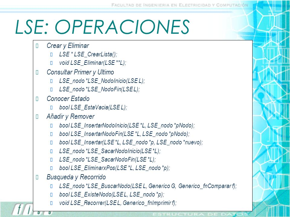 LSE: OPERACIONES Crear y Eliminar LSE * LSE_CrearLista(); void LSE_Eliminar(LSE **L); Consultar Primer y Ultimo LSE_nodo *LSE_NodoInicio(LSE L); LSE_n