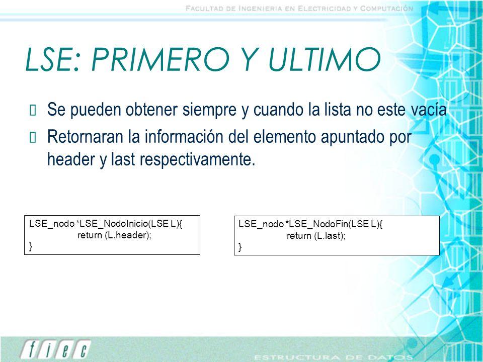 LSE: PRIMERO Y ULTIMO Se pueden obtener siempre y cuando la lista no este vacía Retornaran la información del elemento apuntado por header y last resp